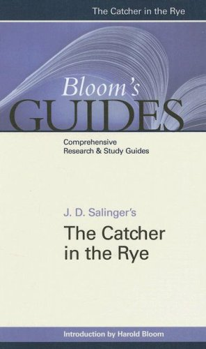 The Catcher in the Rye (Bloom's Guides): Salinger, J. D.