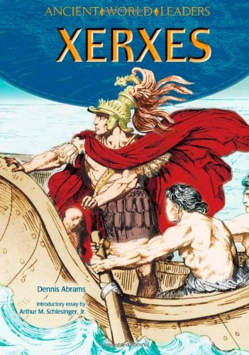 Xerxes (Ancient World Leaders): Dennis Abrams, Arthur Meier, Jr. Schlesinger (Introduction)