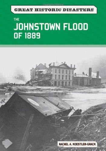 The Johnstown Flood of 1889 (Great Historic: Koestler-Grack, Rachel A