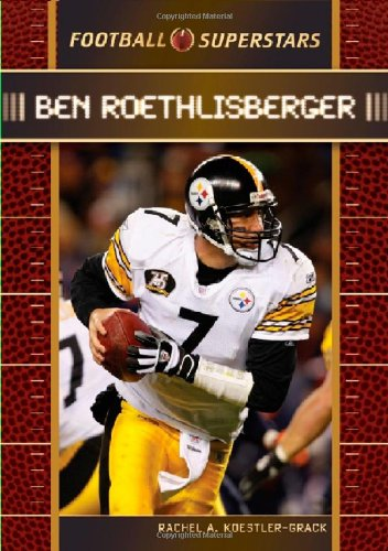 Ben Roethlisberger (Football Superstars): Rachel A Koestler-Grack