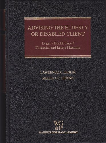 Advising the Elderly Or Disabled Client : Legal, Health Care, Financial and Estate Planning (1999 ...