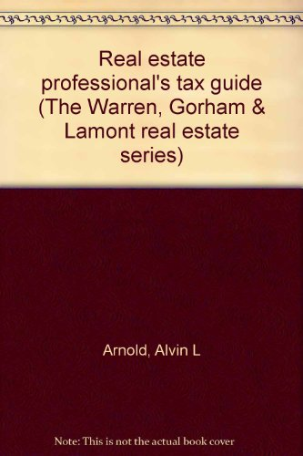 Real estate professional's tax guide (The Warren, Gorham & Lamont real estate series) (9780791326473) by Arnold, Alvin L