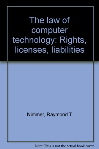 The Law of Computer Technology: Rights, Licenses, Liabilities. Volume 1: Nimmer, Raymond T.