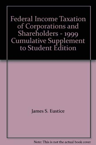 Federal Income Taxation of Corporations and Shareholders: James S. Eustice,