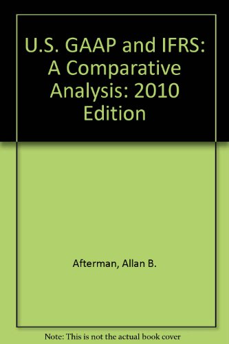U.S. GAAP and IFRS: A Comparative Analysis: 2010 Edition: Afterman, Allan B.