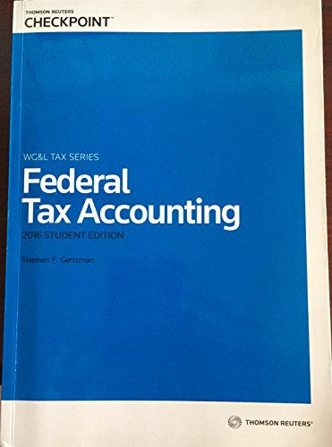 Federal Tax Accounting - 2016 Student Edition: Gertzman, Stephen F.