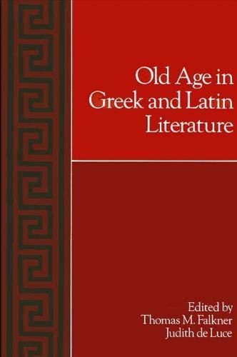 Old Age in Greek and Latin Literature (Suny Series in Classical Studies): Falkner, Thomas M., De ...