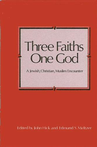 Three Faiths--One God: A Jewish, Christian, Muslim Encounter (0791400425) by John Hick
