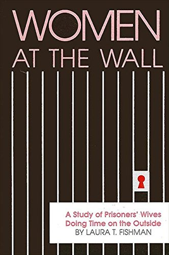 9780791400586: Women at the Wall: A Study of Prisoners' Wives Doing Time on the Outside (Suny Series in Critical Issues in Criminal Justice)