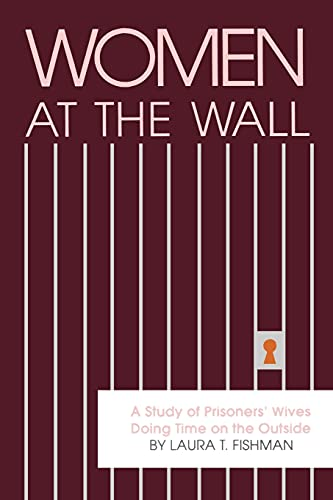9780791400593: Women at the Wall: A Study of Prisoners' Wives Doing Time on the Outside (Suny Series in Critical Issues in Criminal Justice)