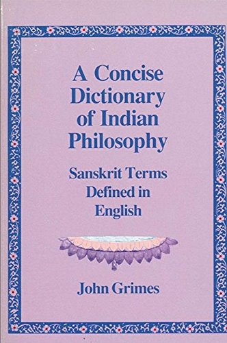 A Concise Dictionary of Indian Philosophy: Sanskrit Terms Defined in English: Grimes, John A.
