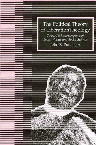 9780791401187: The Political Theory of Liberation Theology: Toward a Reconvergence of Social Values and Social Sciences (Modern History)