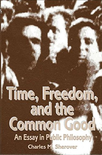 Time, Freedom, and the Common Good. An Essay in Public Philosophy.: Sherover, Charles M.