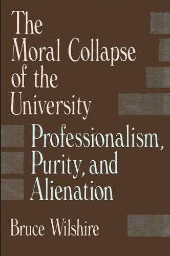 9780791401965: The Moral Collapse of the University: Professionalism, Purity, and Alienation (S U N Y Series in Philosophy of Education)