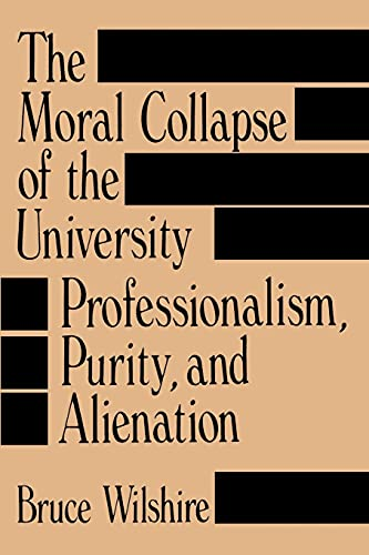 9780791401972: The Moral Collapse of the University Professionalism, Purity, and Alienation (SUNY Series, Educational Leadership)