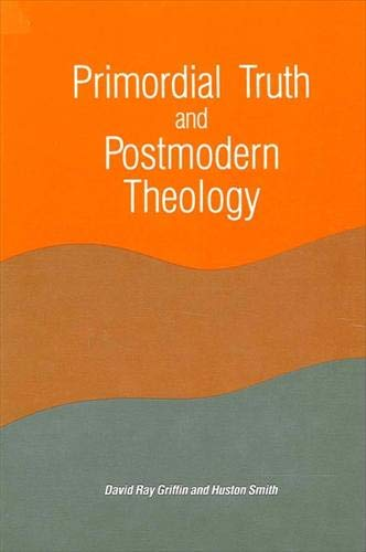 9780791401996: Primordial Truth and Postmodern Theology (SUNY series in Constructive Postmodern Thought)