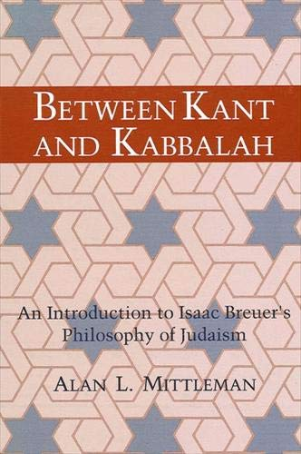 Between Kant and Kabbalah. An introduction to Isaac Breuer's philosophy of judaism.: MITTELMAN...