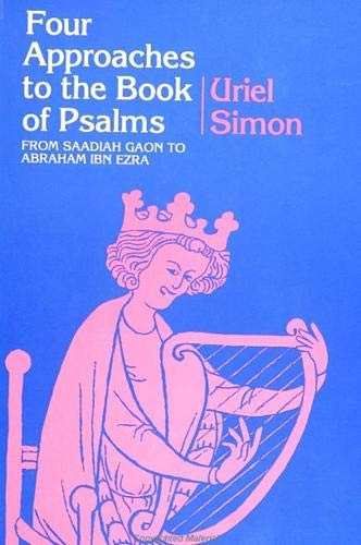 Four Approaches to the Book of Psalms: From Saadiah Gaon to Abraham Ibn Ezra: Uriel Simon