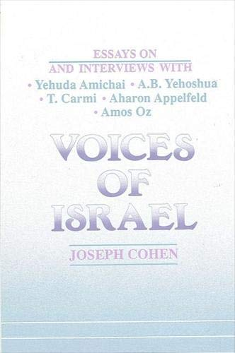 Voices of Israel: Essays on and Interviews With Yehuda Amichai, A.B. Yehoshua, T. Carmi, Aharon ...