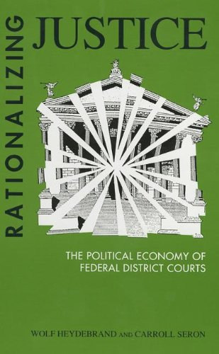 9780791402955: Rationalizing Justice: The Political Economy of Federal District Courts (Suny Series, Sociology of Work)