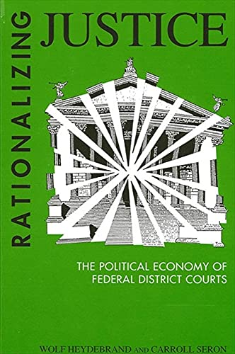 9780791402962: Rationalizing Justice: The Political Economy of Federal Courts (Suny Series in the Sociology of Work)