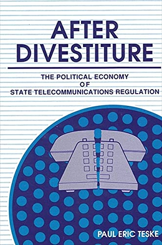 9780791403242: After Divestiture: The Political Economy of State Telecommunications Regulations (Suny Series in Public Administration)