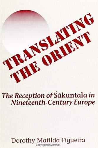 9780791403273: Translating the Orient: The Reception of Sakuntala in Nineteenth Century Europe (SUNY series in Hindu Studies)