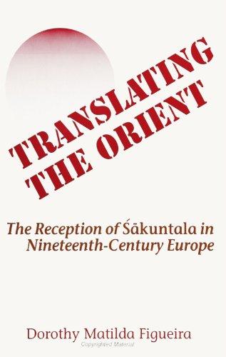 9780791403280: Translating the Orient: The Reception of Sakuntala in Nineteenth Century Europe (SUNY Series in Hindu Studies)