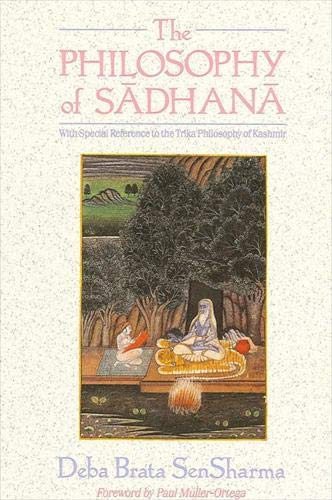 9780791403471: The Philosophy of Sadhana: With Special Reference to the Trika Philosophy of Kashmir (SUNY series in Tantric Studies)