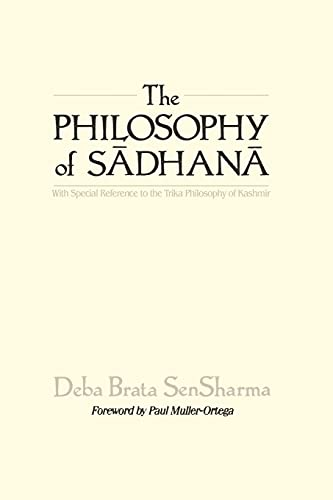9780791403488: The Philosophy of Sadhana: With Special Reference to the Trika Philosophy of Kashmir (SUNY series in Tantric Studies)