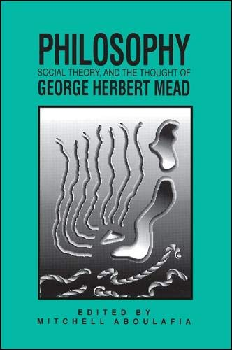 9780791403600: Philosophy, Social Theory, and the Thought of George Herbert Mead (SUNY series in the Philosophy of the Social Sciences)