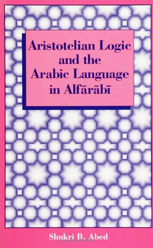 9780791403983: Aristotelian Logic and the Arabic Language in Alfarabi (Suny Series, Toward a Comparative Philosophy of Religion)