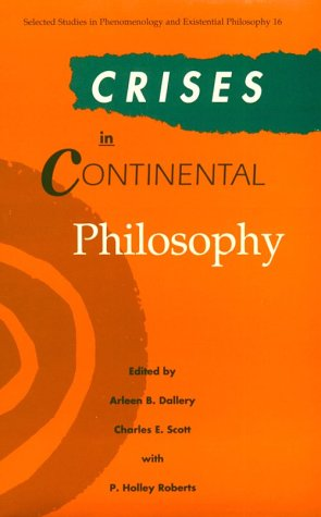 Crisis in Continental Philosophy (Selected Studies in Phenomenology and Existential Philosophy, 16)...