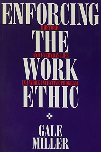 9780791404232: Enforcing the Work Ethic: Rhetoric and Everyday Life in a Work Incentive Program (S U N Y SERIES IN THE SOCIOLOGY OF WORK AND ORGANIZATIONS)