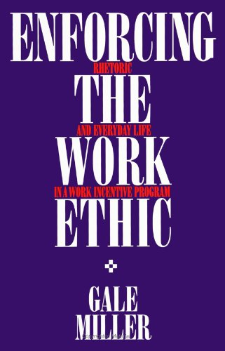 9780791404249: Enforcing the Work Ethic: Rhetoric and Everyday Life in a Work Incentive Program (SUNY Series in the Sociology of Work and Organizations) (Suny Series in Sociology of Work)