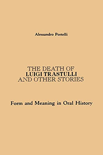9780791404300: The Death of Luigi Trastulli and Other Stories: Form and Meaning in Oral History (Suny Series in Oral and Public History)