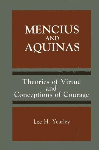 Mencius and Aquinas: Theories of Virtue and Conceptions of Courage (Toward a Comparative Philosophy...