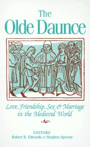 The Olde Daunce: Love, Friendship, Sex and Marriage in the Medieval World.: Edwards,Robert R. ...