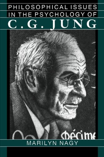 Philosophical Issues in the Psychology of C. G. Jung: Nagy, Marilyn