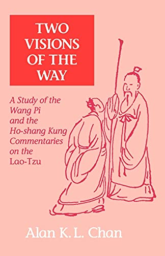 Two Visions of the Way: A Study of the Wang Pi and the Ho-Shang Kung Commentaries on the Lao-Tzu (...