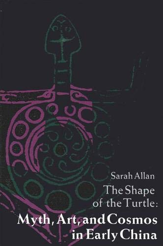 9780791404591: The Shape of the Turtle: Myth, Art and Cosmos in Early China (S U N Y Series in Chinese Philosophy and Culture)