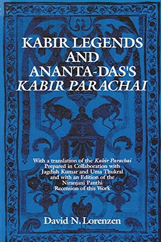 Kabir Legends and Ananta-Das?s Kabir Parachai, With a translation of the Kabir Parachai prepared ...