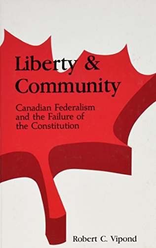 9780791404652: Liberty and Community: Canadian Federalism and the Failure of the Constitution