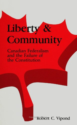 9780791404669: Liberty and Community: Canadian Federalism and the Failure of the Constitution (Research and Research Materials)