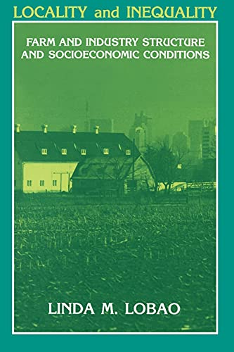 9780791404768: Locality and Inequality: Farm and Industry Structure and Socioeconomic Conditions (Suny Series on the New Inequalities)