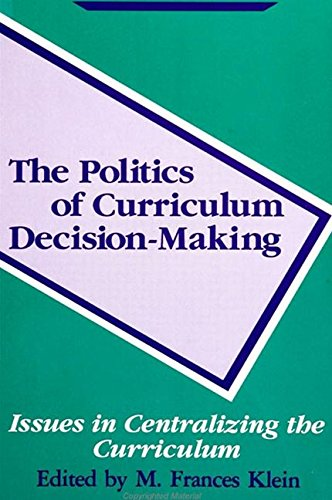 The Politics of Curriculum Decision Making: Issues: Editor-M. Frances Klein