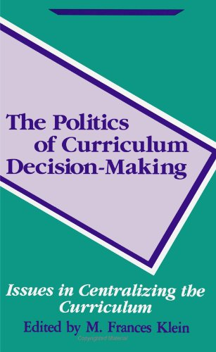 The Politics of Curriculum Decision Making: Issues: Klein, M. Frances