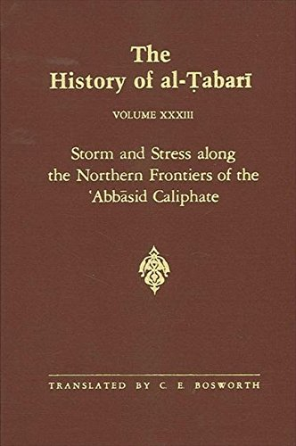 The History of Al-Tabari: v.33: Storm and Stress Along the Northern Frontiers of the Abbasid ...