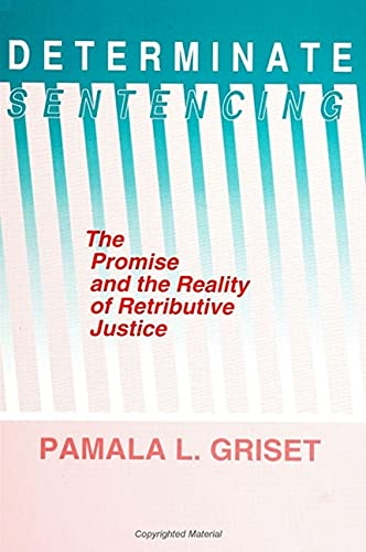 9780791405352: Determinate Sentencing: The Promise and the Reality of Retributive Justice (Suny Series in Critical Issues in Criminal Justice)