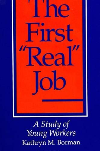 """The First """"Real"""" Job: A Study of Young Workers (S U N Y Series on the New Inequalities): ..."""